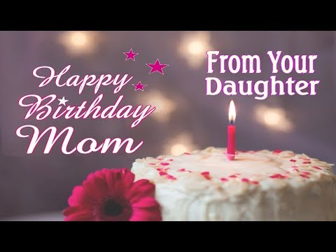 Download Happy Birthday Mom From Your Daughter HD Mp4 3GP Video and MP3