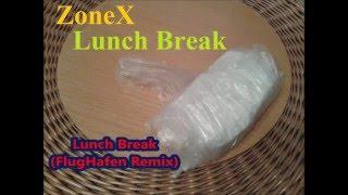 Video ZoneX - Lunch Break (FlugHafen Remix)