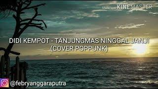 LIRIK DIDI KEMPOT - TANJUNGMAS NINGGAL JANJI POPPUNK (Cover By PickPocket)