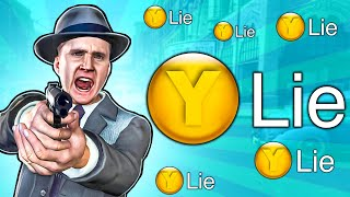 LA Noire but I always pick LIE to try to break the game