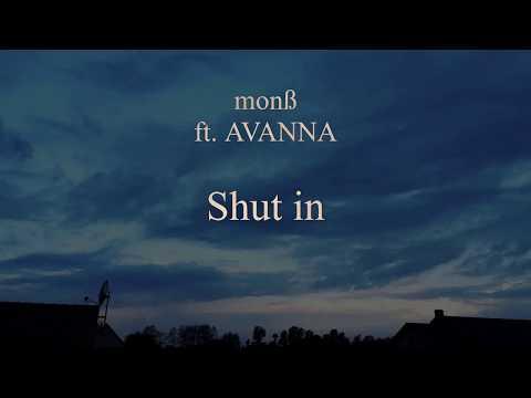 monß ft. AVANNA - Shut in (VOCALOID Original Song)