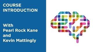 MOOC EDSCI1x | Course Introduction  with Pearl Rock Kane and Kevin Mattingly | Science of Learning