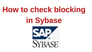 11. Sybase Tutorial: How to check blocking in Sybase