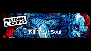 Sunk Loto - Kill Your Soul (album version)