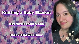 DIY Project | Knitting a Baby Blanket using Loop Yarn | Beginning to End How To for Baby Shower Gift