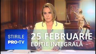 Știrile PRO TV - 25 februarie 2019 - EDIȚIE INTEGRALĂ