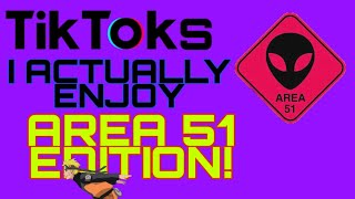 Tik Toks I Actually Enjoy (Area 51 Edition)