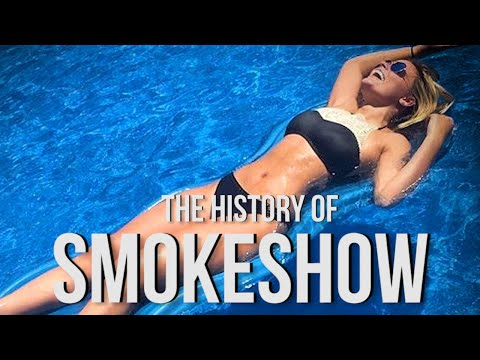 "The History of ""Smokeshow"""