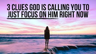3 Signs God Just Wants You to Focus on Him Right Now
