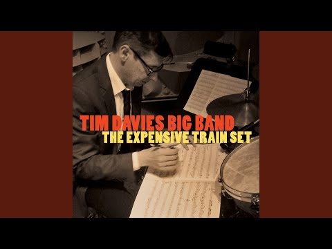 The Expensive Train Set (An Epic Sarahnade For Big Band) (Song) by Tim Davies Big Band