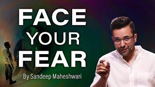 Face Your Fear - By Sandeep Maheshwari   Hindi
