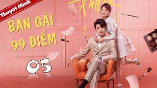 Phim Ngôn Tình Lãng Mạn | BẠN GÁI 99 ĐIỂM - Tập 05 ( Thuyết Minh )