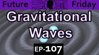 Gravitational wave Explained  {Future Friday Ep107}