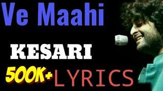 Ve Maahi Lyrics Kesari | Akshay Kumar & Arijit Singh