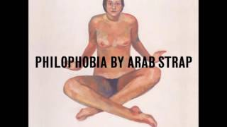 Arab Strap - Philophobia (Full Album)