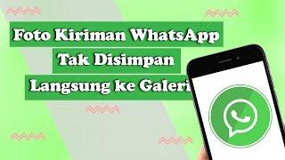 Tips - Tak Lagi Memenuhi Memori, Cara Agar Foto dari WhatsApp Tidak Langsung Masuk Galeri