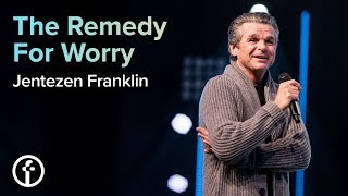 The Remedy For Worry | Pastor Jentezen Franklin