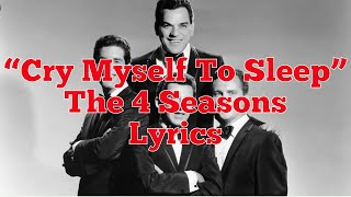 Cry Myself To Sleep - The 4 Seasons - Lyrics