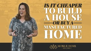 Is it cheaper to build a house or buy a manufactured home
