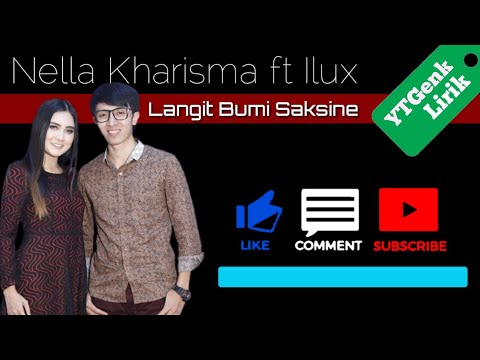 , title : 'Nella Kharisma ft Ilux - Langit Bumi Saksine - YTGenk Lirik (official Video Liryc)'