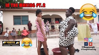 IN THE MAKING PT.2😂😂😂 - YOOYO COMEDY - EPISODE 50(Latest Ghanaian Comedy)
