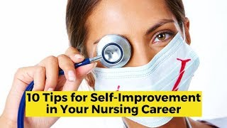View the video 10 Tips to Improve Yourself in Your Nursing Career