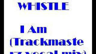 Whistle - I Am(Trackmasterz vocal mix)New Jack Swing