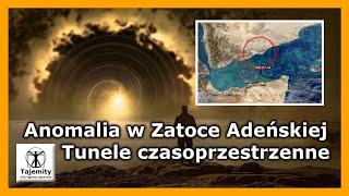 Anomalia w Zatoce Adeńskiej – Tunele czasoprzestrzenne