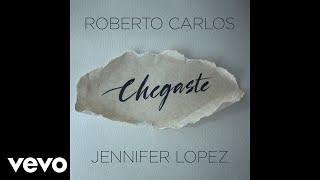Roberto Carlos & Jennifer Lopez - Chegaste (Audio)