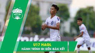 Hành trình U17 HAGL vào bán kết VCK giải bóng đá Vô địch U17 Quốc gia - Next Media 2020 | HAGL Media