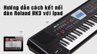 Hướng dẫn kết nối Ipad với đàn Roland BK3