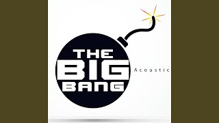 """The Big Bang (Acoustic Version) (As Featured in """"Mob Wives"""")"""