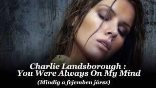 Charlie Landsborough : You Were Always On My Mind / Mindig a fejemben jársz (Magyar felirattal)