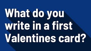 What do you write in a first Valentines card?
