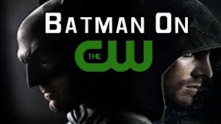 Will We Ever See Batman On The CW