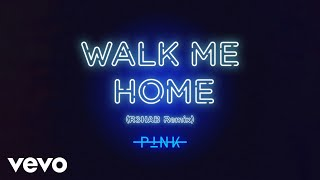 P!nk   Walk Me Home (R3HAB Remix (Audio))