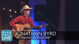 Jonathan Byrd  Working Offshore  Concerts From Blue Rock