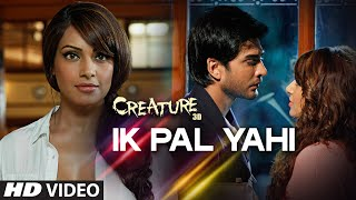 Ik Pal Yahi - Video Song - Creature