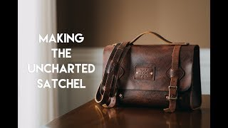MAKING AN UNCHARTED LEATHER SATCHEL OR MESSENGER BAG.