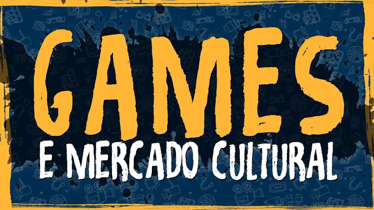 Games e Mercado Cultural