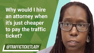 Why would I hire an attorney when it's just cheaper to pay the traffic ticket?