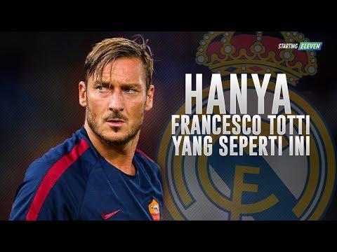 Kisah Francesco Totti Yang Berani Menolak Tawaran Real Madrid ● Starting Eleven