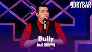 Nobody Likes The High School Bully. Dan Brown