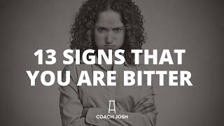13 SIGNS THAT YOU ARE A BITTER PERSON. How to go from Bitter to Better.