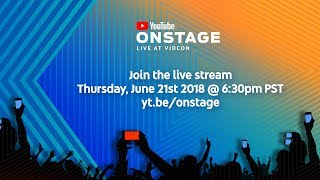 Tune In: YouTube OnStage LIVE at VidCon 2018 - June 21 6:30 PM PT