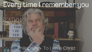 Every time I remember you – Philippians 1:3