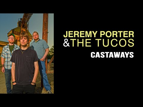 Jeremy Porter & The Tucos - Castaways (Music Video)