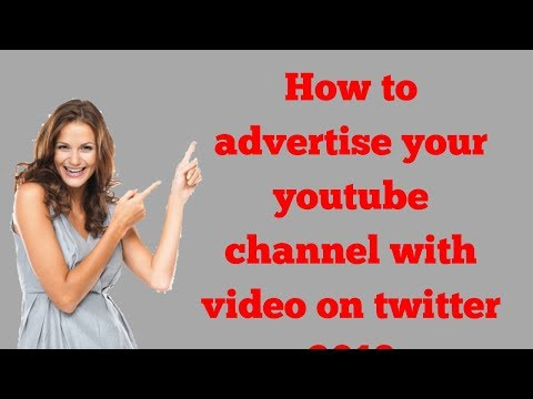 How to advertise your you tube channel with video on twitter 2018