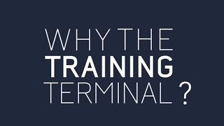 Why the Training Terminal?