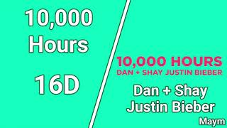 10,000 Hours   Dan + Shay, Justin Bieber [16D AUDIO | NOT 8D9D]